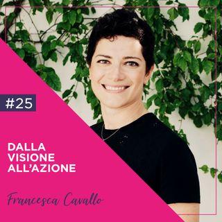 Dalla Visione all'Azione, con Francesca Cavallo