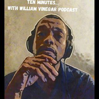 Episode 27 - Ten minutes... With William Vinegar Podcast