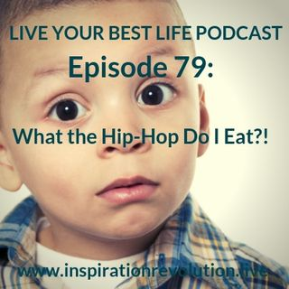 Ep. 79: What the Hip-Hop Do I Eat?!
