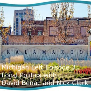Michigan Left Episode 3 Local Politics with David Benac and Nick Clark