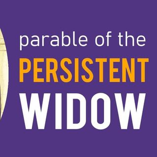 What can we learn from the parable of the persistent widow and unjust judge?