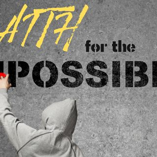 Faith For The Impossible