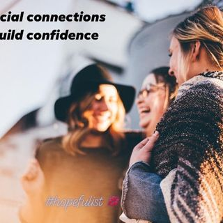 Social Connections build confidence! ep. 456