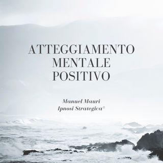 Atteggiamento Mentale Positivo  | Ipnosi Strategica® | Manuel Mauri