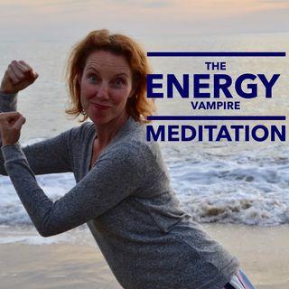 The Energy Vampire Meditation