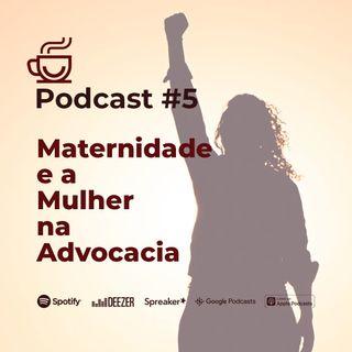 Podcast Café Legal #05 - Maternidade e a Mulher na Advocacia