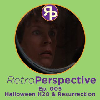 Ep. 005 - Halloween H20 & Resurrection