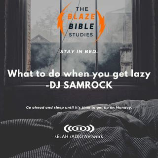 What to do when you get lazy -DJ SAMROCK