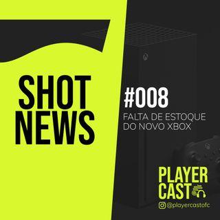 #008 - Shot News - Falta de estoque do novo Xbox