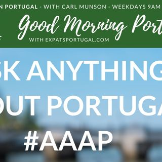 Ask ANYTHING about Portugal on the Good Morning Portugal! Show #aaap