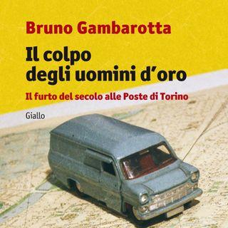 """Bruno Gambarotta """"Il colpo degli uomini d'oro"""""""