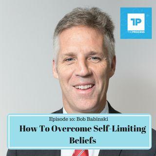 #10: Bob Babinski - How To Overcome Self-Limiting Beliefs