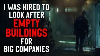 """""""I was hired to look after empty buildings for big companies"""" Creepypasta"""