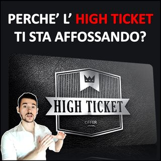 Perché l'High Ticket ti sta affossando?