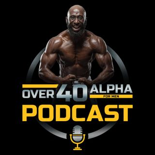 Episode 2 - #1 Thing You Need To Be Successful with Weight Loss and Muscle Growth - Over 40 Alpha Podcast