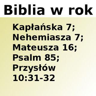 097 - Kapłańska 7, Nehemiasza 7, Mateusza 16, Psalm 85, Przysłow 10:31-32