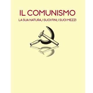 104 - Il comunismo. La sua natura, i suoi fini, i suoi mezzi