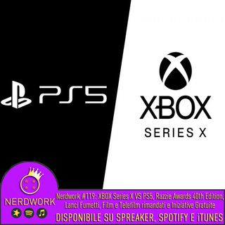 Nerdwork #119 -  Xbox Series X vs. PS5, tra rimandi ed iniziative gratuite per passare il tempo