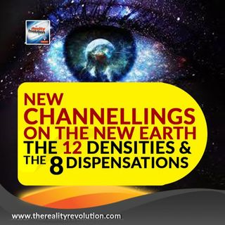 New Channelings On The New Earth The 12 Densities & The 8 Dispensations