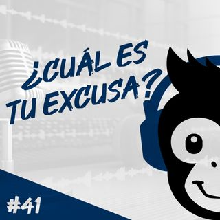 Episodio 41 - ¿Cuál Es Tu Excusa?