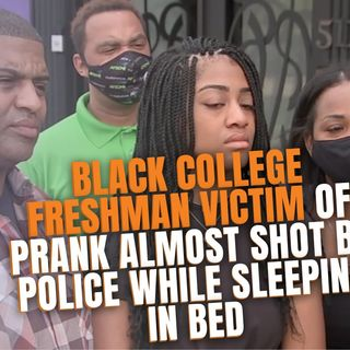 10.1 | Black College Freshman Victim Of Prank Almost Shot By Police While Sleeping In Her Bed