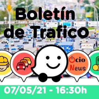 Boletín de trafico - 07/05/21 - 16:30h