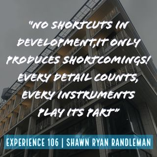 "E7 - ""No shortcuts in development,It only produces shortcomings..."" From My Experience By Shawn Ryan Randleman"