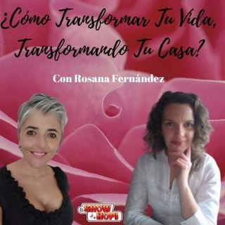 Cómo Transformar Tu Vida, Transformando Tu Casa Con Rosana Fernández