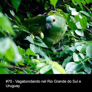 #70 - Vagabondando nel Rio Grande do Sul e Uruguay