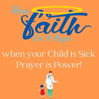 When your Child is Sick Prayer is Power
