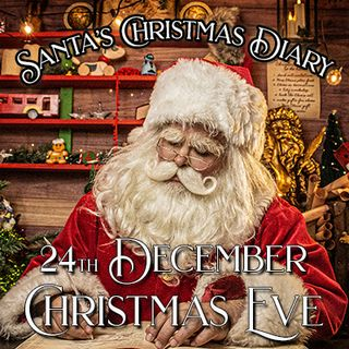 Santa's Christmas Diary, 24th December, Christmas Eve