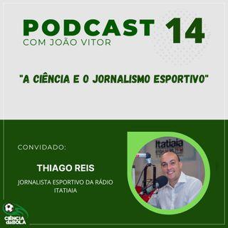 Ep.14:  A Ciência e o jornalismo esportivo | Thiago Reis