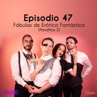 Ep 47 Fábulas de Erótica Fantástica (Parafilias 2)