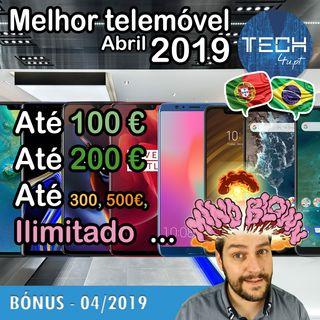 BÓNUS #01 - Melhor telemóvel até ... em Abril 2019