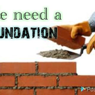 WE NEED A FOUNDATION