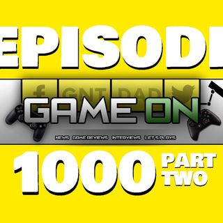 GAMEON EPISODE 1000 - Part Two