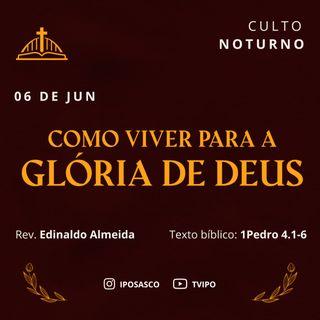 Como Viver para a Glória de Deus (1Pedro 4.1-6) - Rev Edinaldo Almeida