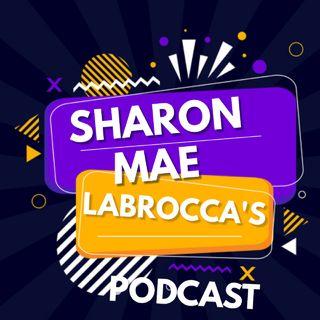 Sharon Mae Labrocca's Podcast