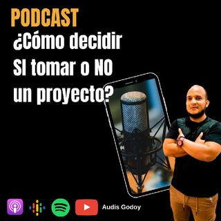12 Episodio- ¿Cómo decidir SI Tomar o NO un proyecto?