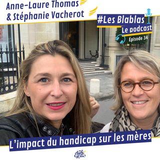 #34 Anne-Laure Thomas & Stéphanie Vacherot : L'impact du handicap sur les mères - Les Blablas : Osons parler du handicap