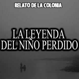 La leyenda del niño perdido | Relato colonial de terror