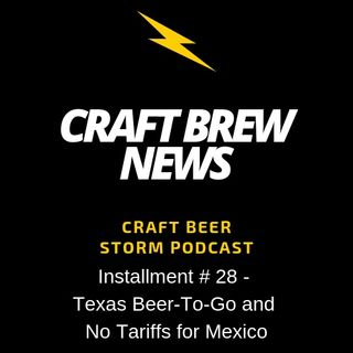 Craft Brew News # 28 - Texas Beer-To-Go and No Tariffs for Mexico