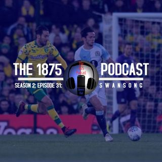 1875 Podcast – Season 2, Episode 31 - Swansong