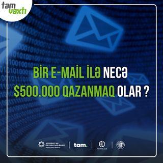 Bir e-mail ilə necə $500.000  qazanmaq olar ? | Uğur yolu #1