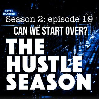 The Hustle Season 2: Epi. 19 Can We Start Over?