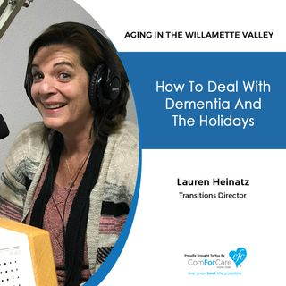 12/14/18: Lauren Heinatz with ComForCare Home Care | How to deal with dementia and the holidays. | Aging in the Willamette Valley
