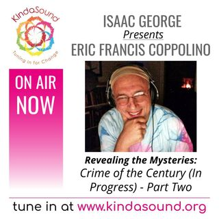 Crime of the Century (In Progress). Pt. 2 | Eric Francis Coppolino on Revealing the Mysteries with Isaac George