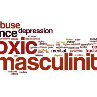 Toxic Masculinity (pt. 1)