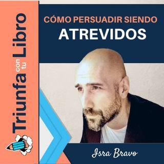 Cómo persuadir siendo atrevidos con Isra Bravo