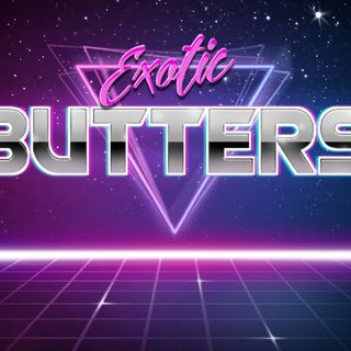 The EXOTIC BUTTERS podcast